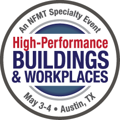 High-Performance Buildings & Workplaces - An NFMT Specialty Event - May 3-4 - Austin, TX