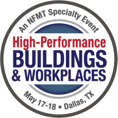 High-Performance Buildings & Workplaces - An NFMT Specialty Event - May 17-18 - Dallas, TX